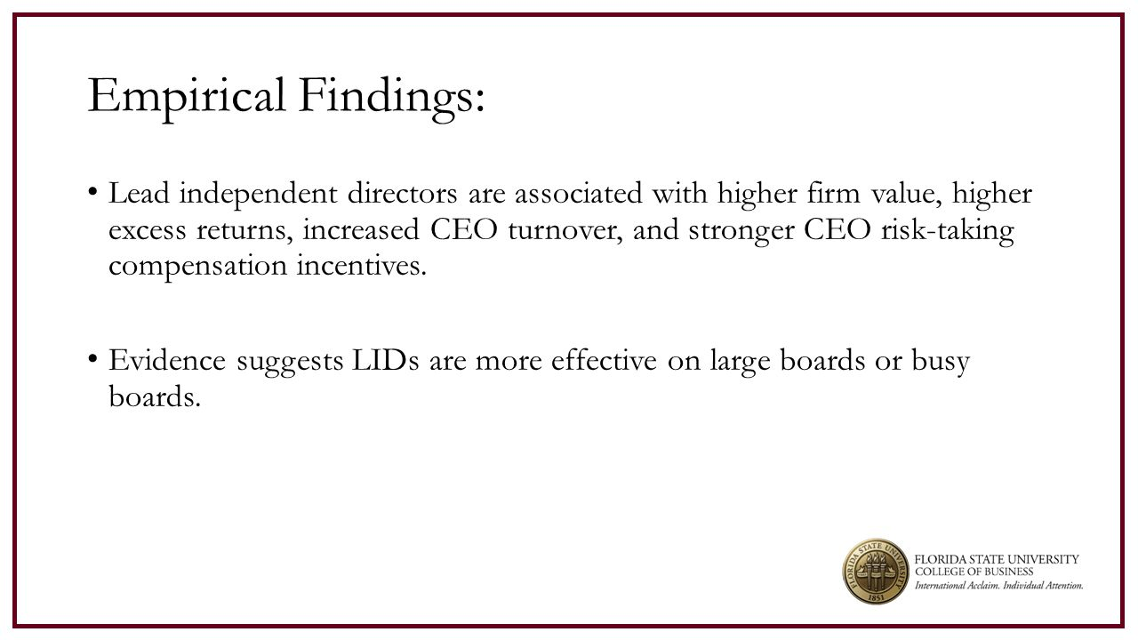 Empirical Findings: Lead independent directors are associated with higher firm value, higher excess returns, increased CEO turnover, and stronger CEO risk-taking compensation incentives.
