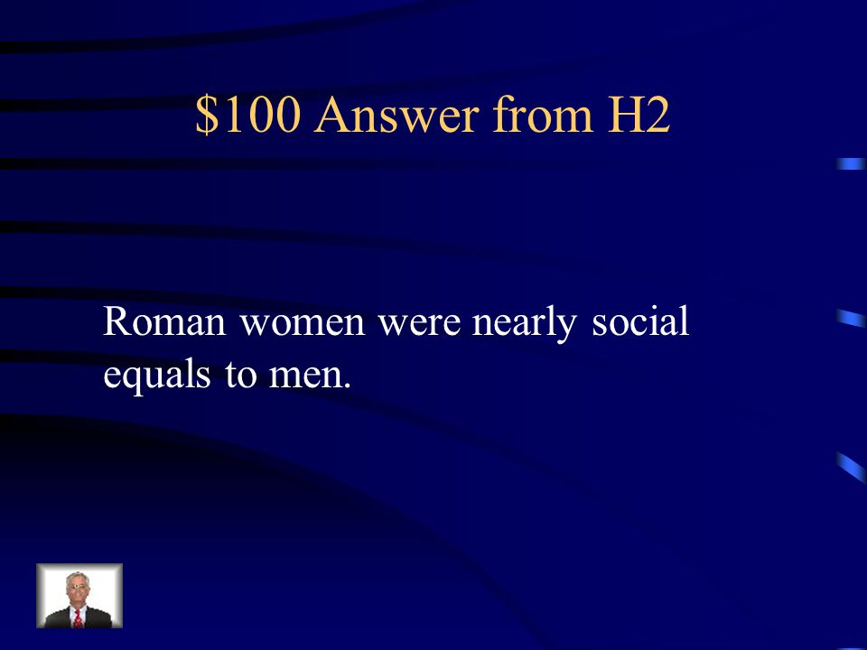 $100 Question from H2 How did the roles of women differ between Greece and Rome?