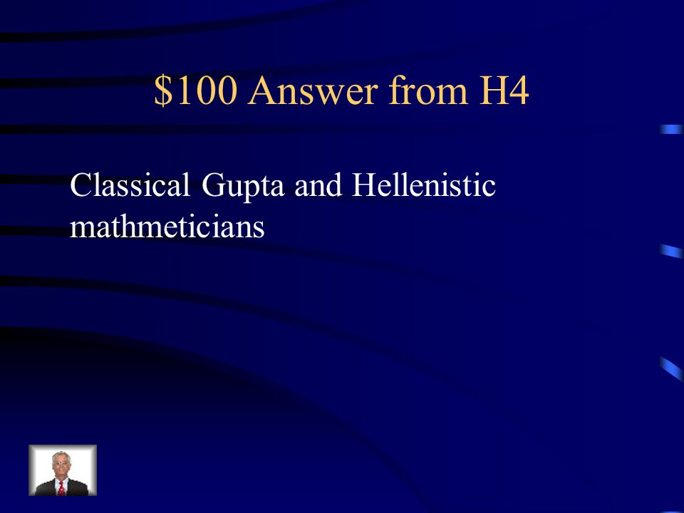 $100 Question from H4 Name 2 empires made significant gains in mathematics, science, and technology.