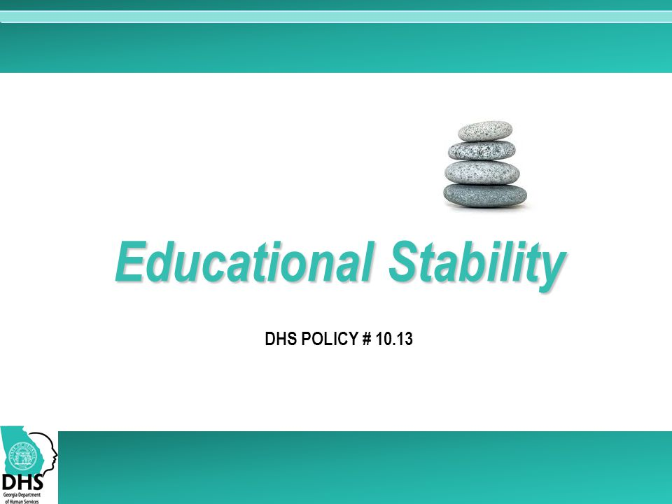 DHS POLICY # 10.13 Educational Stability