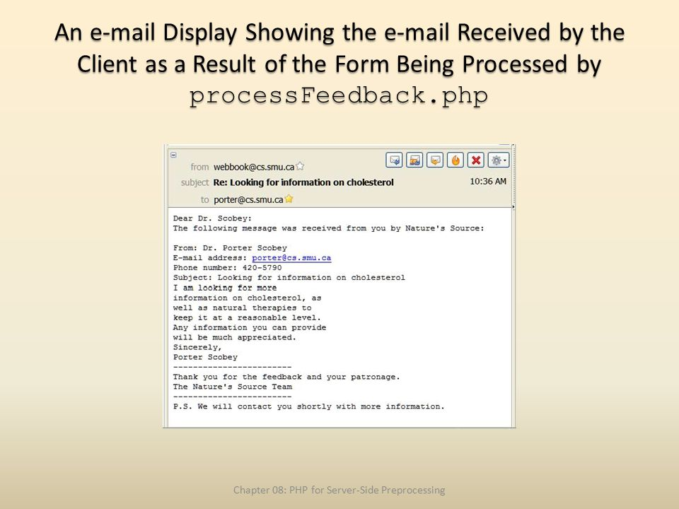 An e-mail Display Showing the e-mail Received by the Client as a Result of the Form Being Processed by processFeedback.php Chapter 08: PHP for Server-Side Preprocessing
