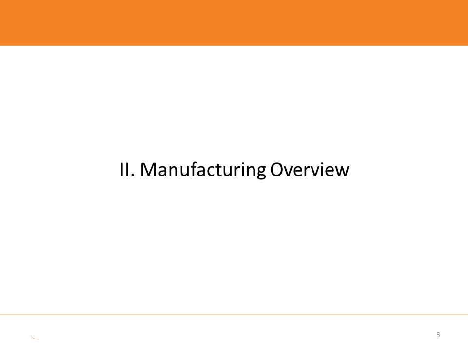 5 II. Manufacturing Overview