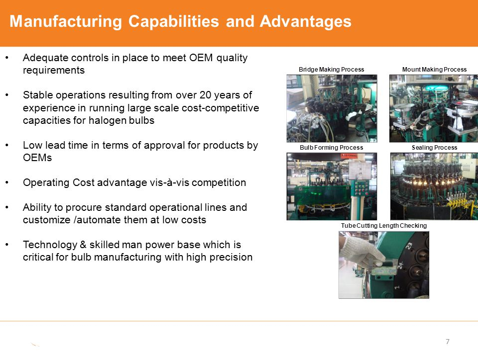 Manufacturing Capabilities and Advantages 7 Adequate controls in place to meet OEM quality requirements Stable operations resulting from over 20 years