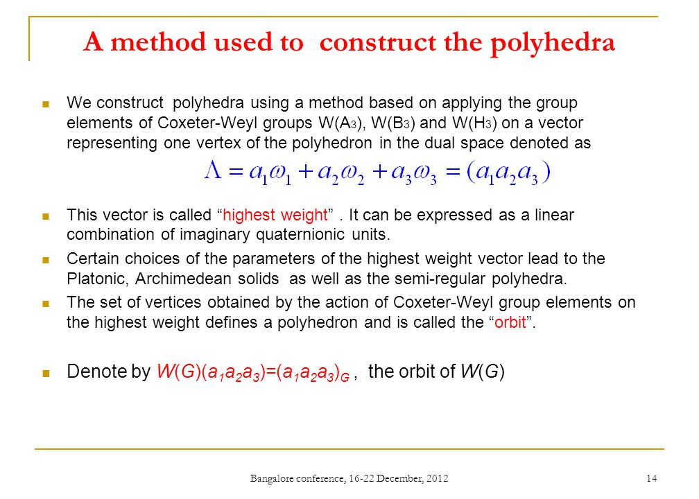A method used to construct the polyhedra We construct polyhedra using a method based on applying the group elements of Coxeter-Weyl groups W(A 3 ), W(