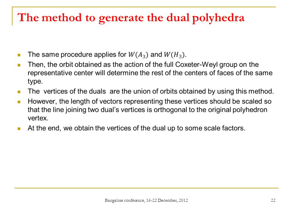 The method to generate the dual polyhedra Bangalore conference, 16-22 December, 2012 22