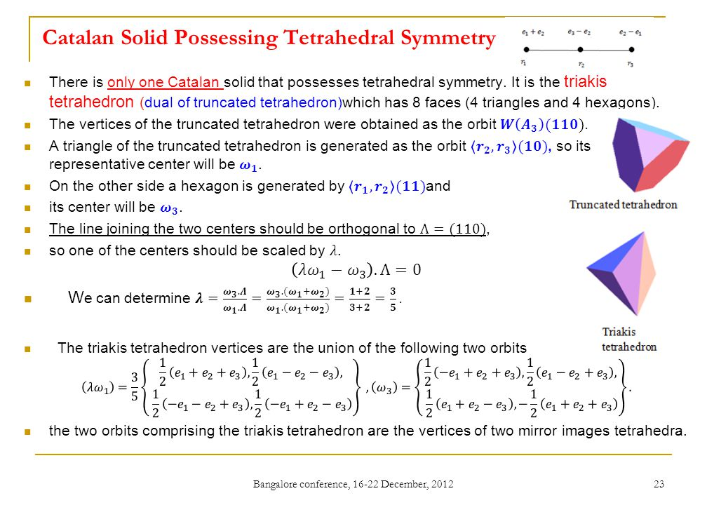 Catalan Solid Possessing Tetrahedral Symmetry Bangalore conference, 16-22 December, 2012 23