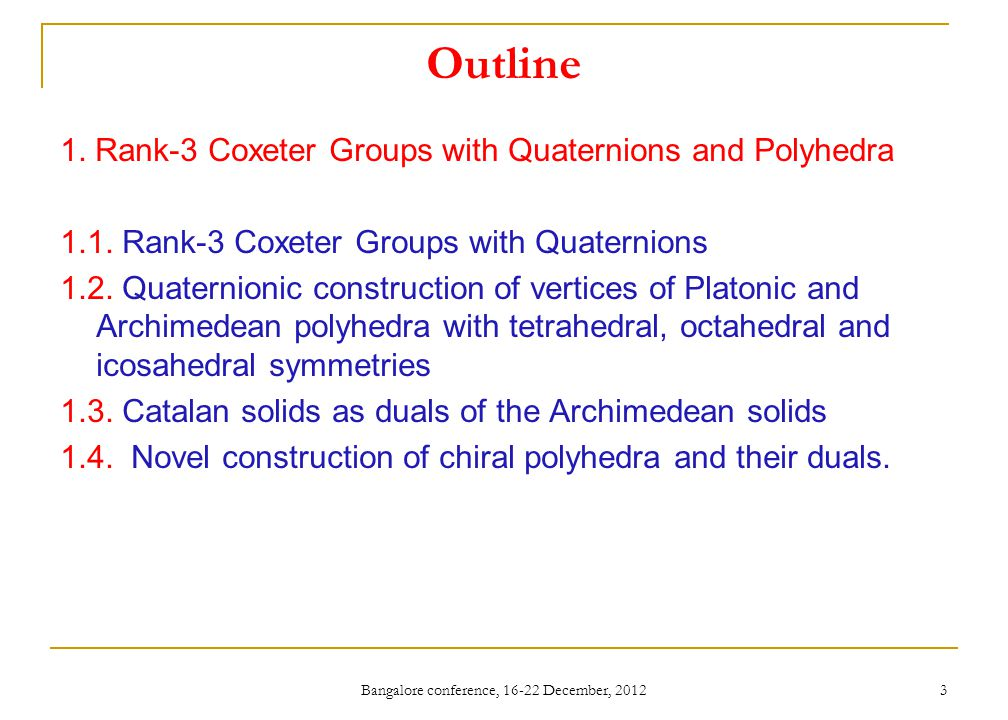 Outline 1. Rank-3 Coxeter Groups with Quaternions and Polyhedra 1.1. Rank-3 Coxeter Groups with Quaternions 1.2. Quaternionic construction of vertices