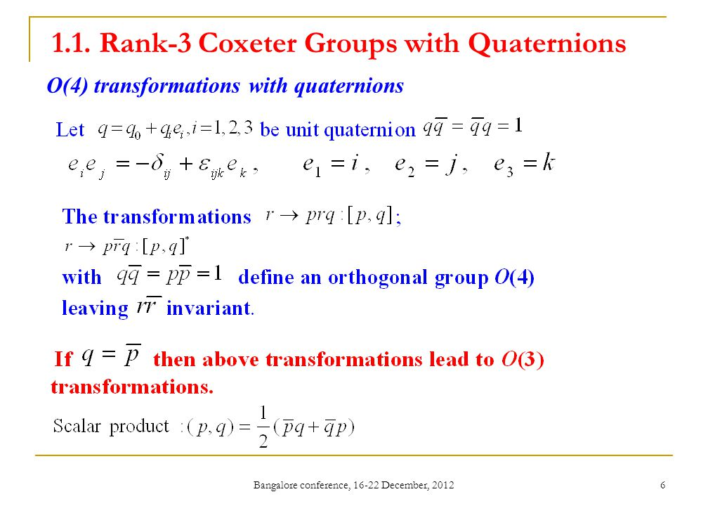 1.1. Rank-3 Coxeter Groups with Quaternions Bangalore conference, 16-22 December, 2012 6 O(4) transformations with quaternions
