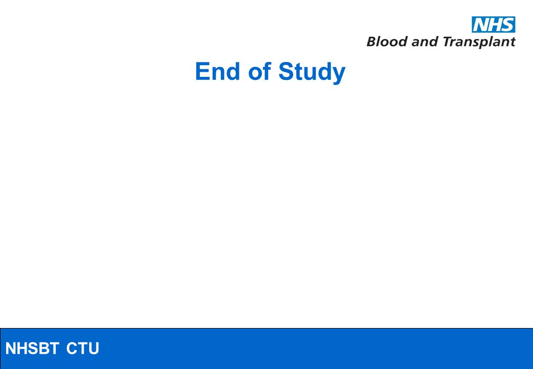 NHSBT/MRC Clinical Studies Unit End of Study NHSBT CTU