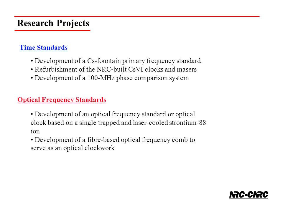 Time Standards Development of a Cs-fountain primary frequency standard Refurbishment of the NRC-built CsVI clocks and masers Development of a 100-MHz