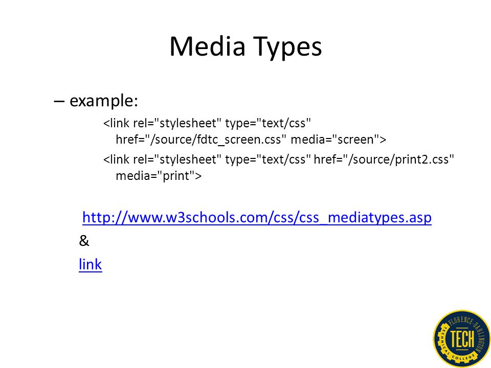 Media Types – example: http://www.w3schools.com/css/css_mediatypes.asp & link