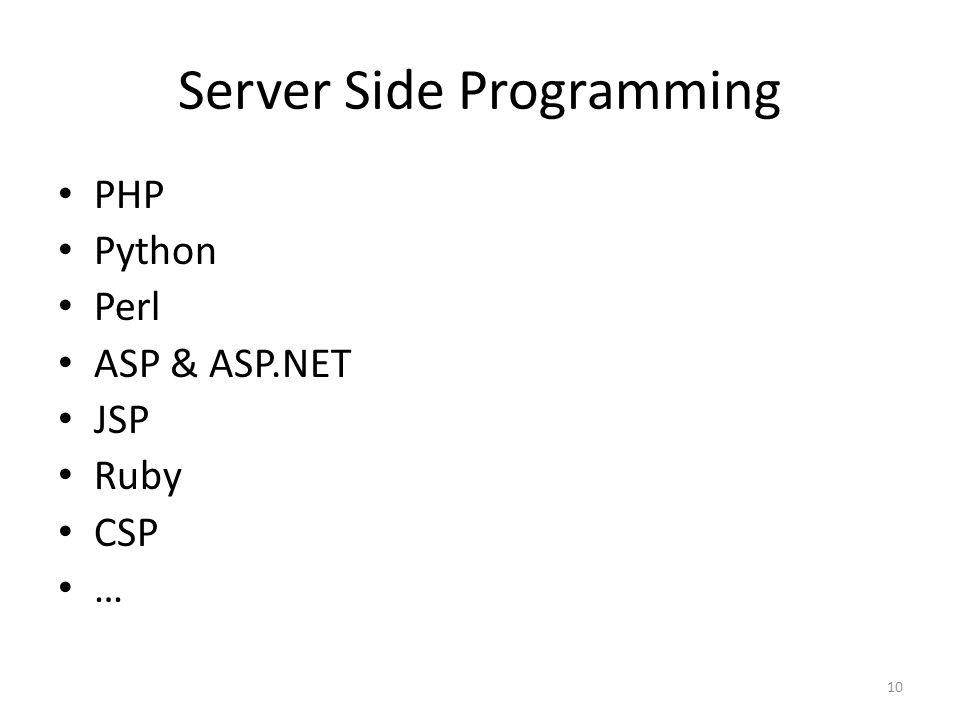 Server Side Programming PHP Python Perl ASP & ASP.NET JSP Ruby CSP … 10