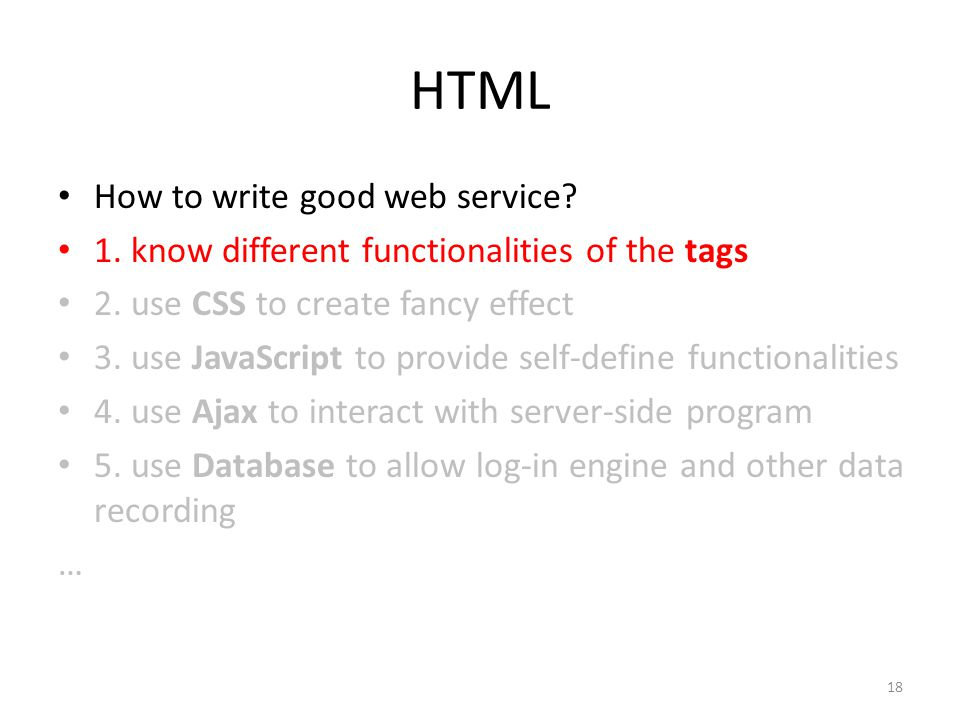 HTML How to write good web service. 1. know different functionalities of the tags 2.
