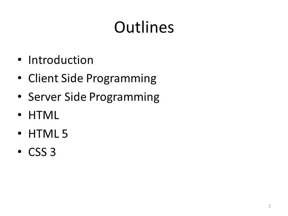 Outlines Introduction Client Side Programming Server Side Programming HTML HTML 5 CSS 3 2