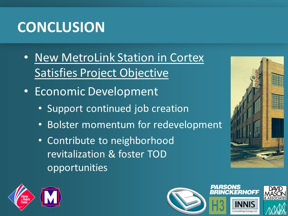 CONCLUSION New MetroLink Station in Cortex Satisfies Project Objective Economic Development Support continued job creation Bolster momentum for redeve