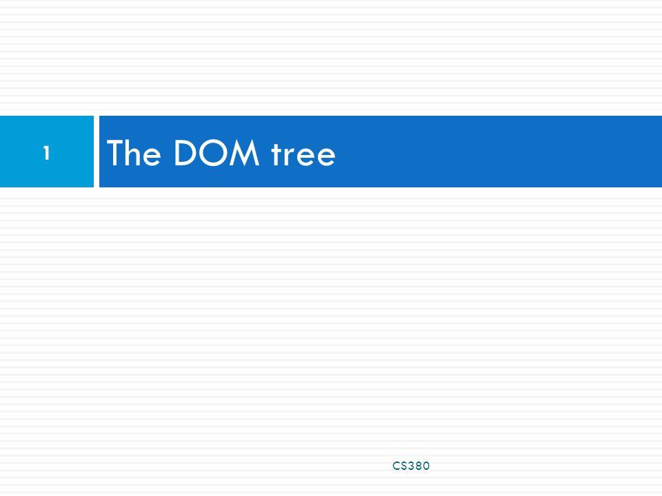 The DOM tree CS380 1