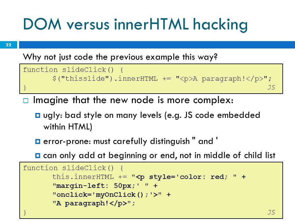 DOM versus innerHTML hacking 22 function slideClick() { $( thisslide ).innerHTML += A paragraph.