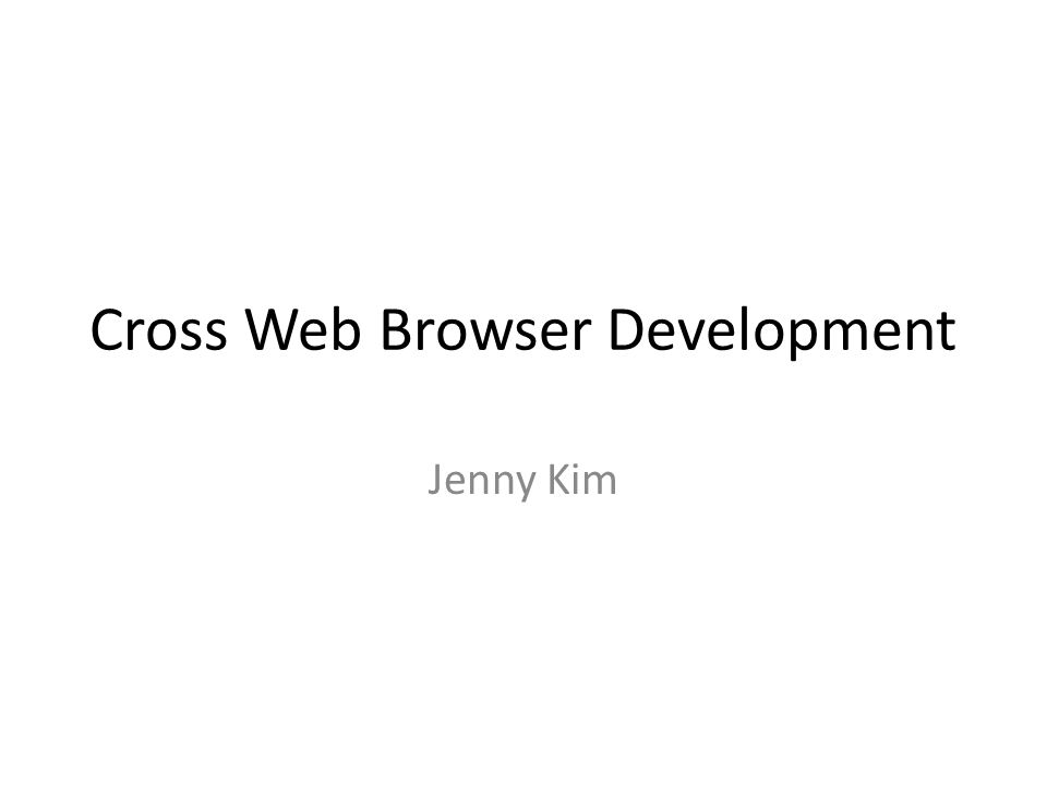 Cross Web Browser Development Intro - Why does it matter.