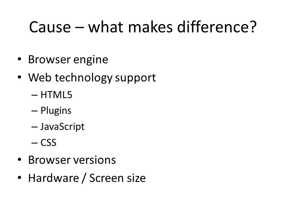 Cause – Web browser engines EngineBrowsers WebKitSafari Chrome GeckoMozilla Firefox TridentInternet Explorer PrestoOpera