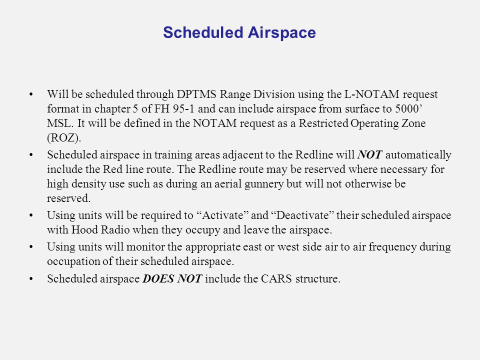 Will be scheduled through DPTMS Range Division using the L-NOTAM request format in chapter 5 of FH 95-1 and can include airspace from surface to 5000'