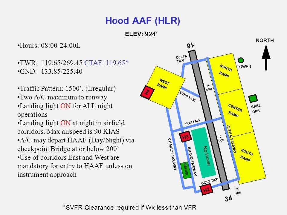 Hood AAF (HLR) Hours: 08:00-24:00L TWR: 119.65/269.45 CTAF: 119.65* GND: 133.85/225.40 Traffic Pattern: 1500', (Irregular) Two A/C maximum to runway L
