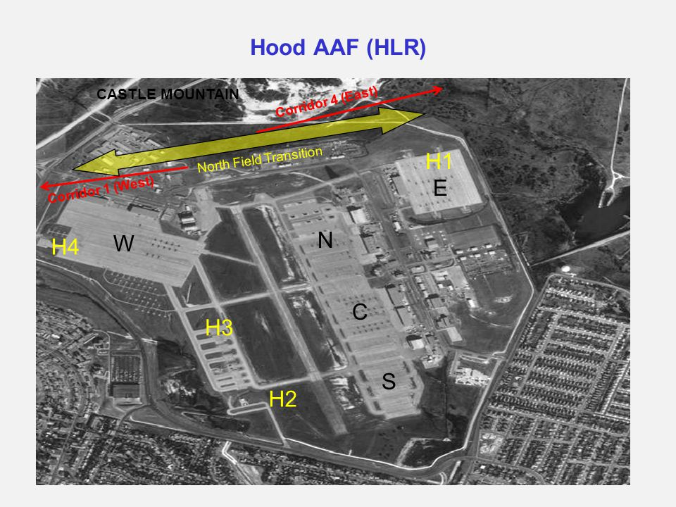 Hood AAF (HLR) W N C S E CASTLE MOUNTAIN H4 H3 H2 H1 Corridor 4 (East) Corridor 1 (West) North Field Transition