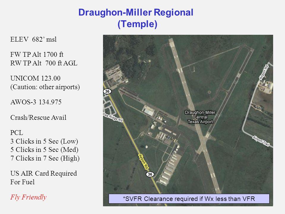 Draughon-Miller Regional (Temple) ELEV 682' msl FW TP Alt 1700 ft RW TP Alt 700 ft AGL UNICOM 123.00 (Caution: other airports) AWOS-3 134.975 Crash/Re