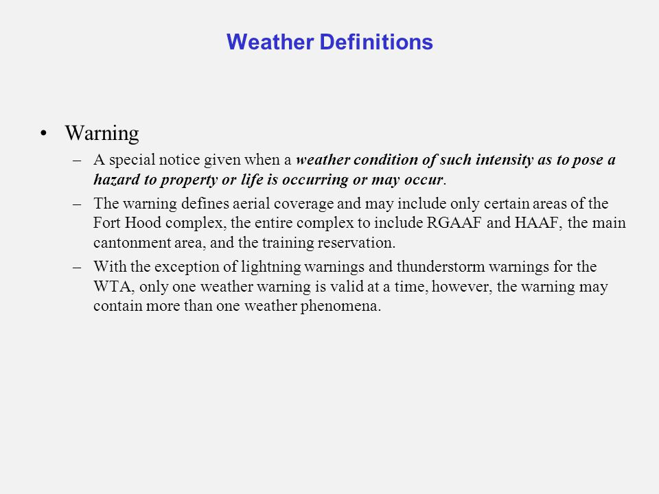 Warning –A special notice given when a weather condition of such intensity as to pose a hazard to property or life is occurring or may occur. –The war