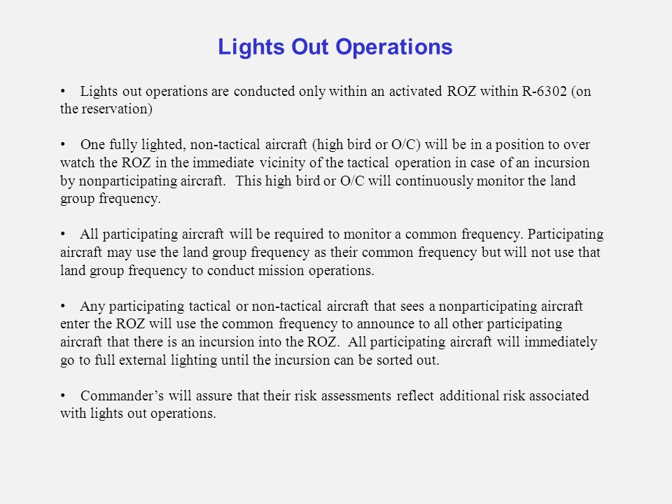 Lights Out Operations Lights out operations are conducted only within an activated ROZ within R-6302 (on the reservation) One fully lighted, non-tacti