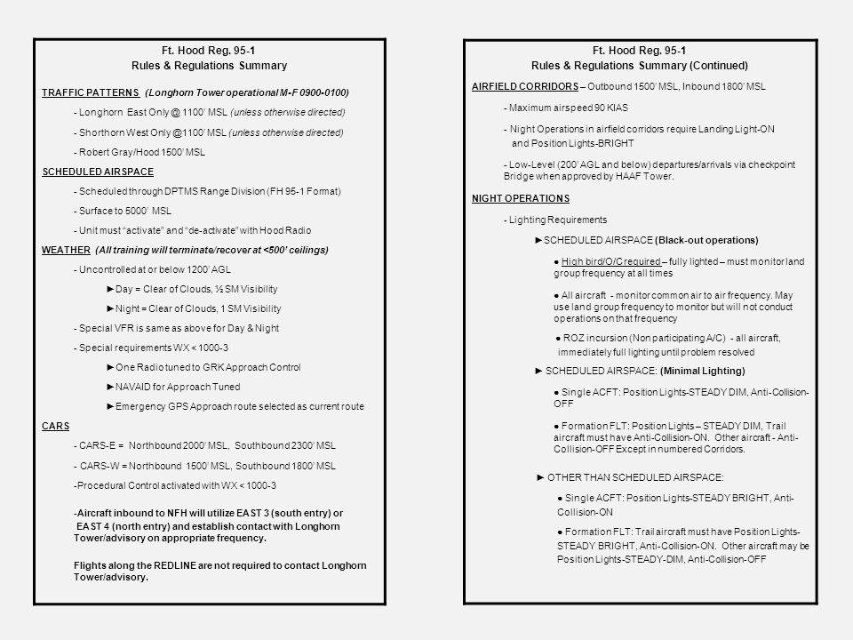 Ft. Hood Reg. 95-1 Rules & Regulations Summary (Continued) AIRFIELD CORRIDORS – Outbound 1500' MSL, Inbound 1800' MSL - Maximum airspeed 90 KIAS - Nig