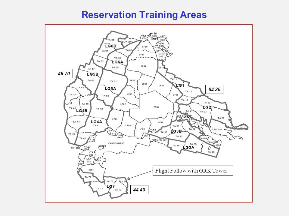 Reservation Training Areas 46.70 64.35 44.40 Flight Follow with GRK Tower