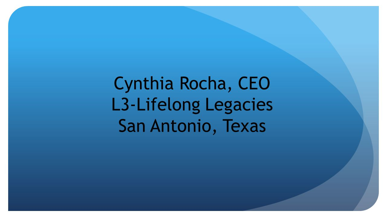 Cynthia Rocha, CEO L3-Lifelong Legacies San Antonio, Texas