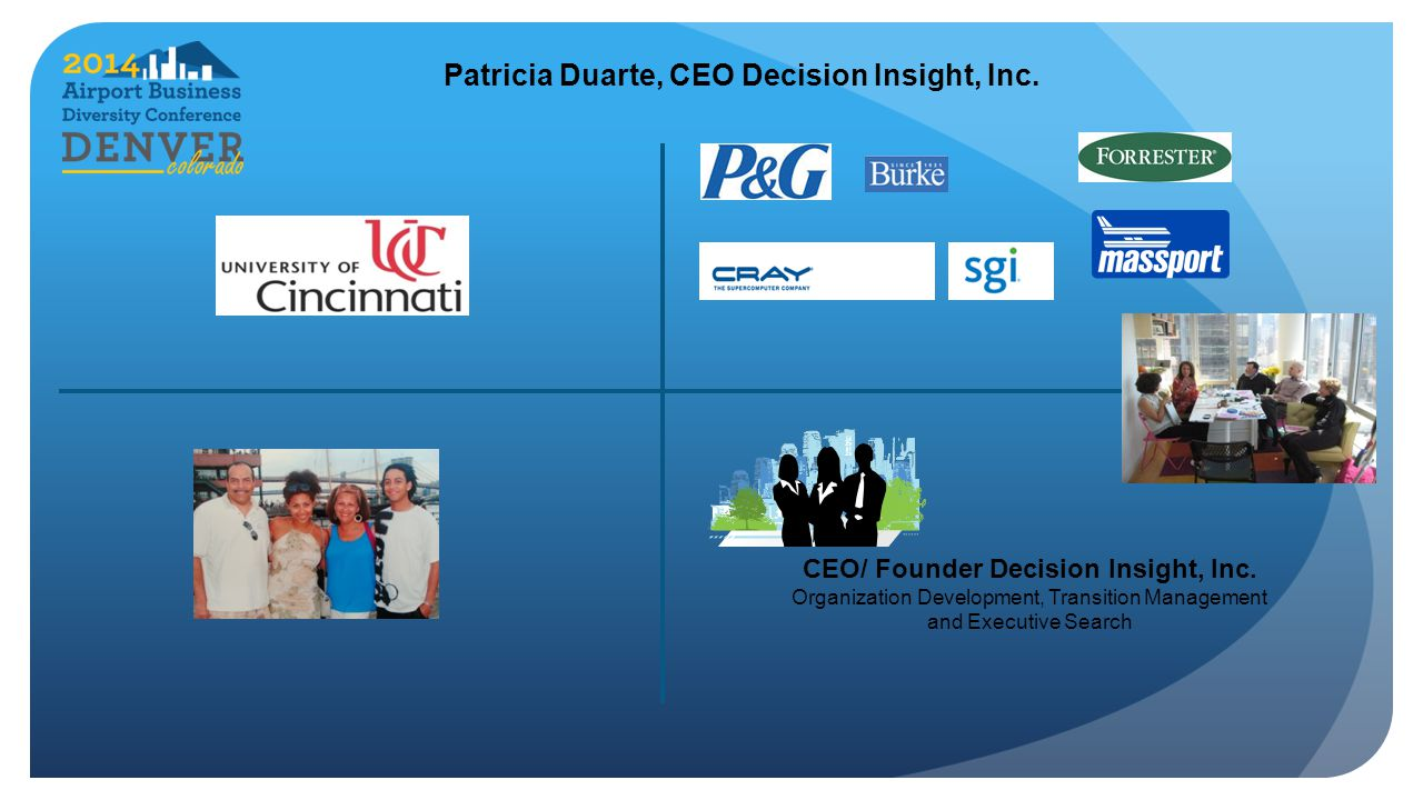 Patricia Duarte, CEO Decision Insight, Inc. CEO/ Founder Decision Insight, Inc. Organization Development, Transition Management and Executive Search