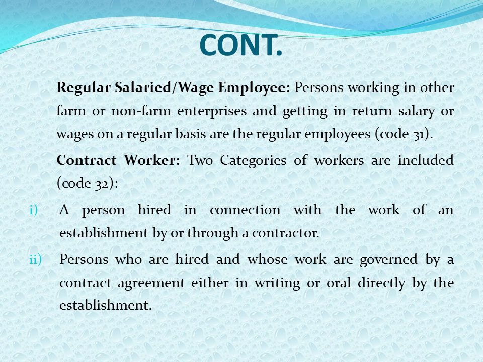 CONT. Regular Salaried/Wage Employee: Persons working in other farm or non-farm enterprises and getting in return salary or wages on a regular basis a