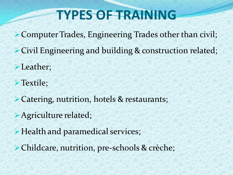 TYPES OF TRAINING  Computer Trades, Engineering Trades other than civil;  Civil Engineering and building & construction related;  Leather;  Textil