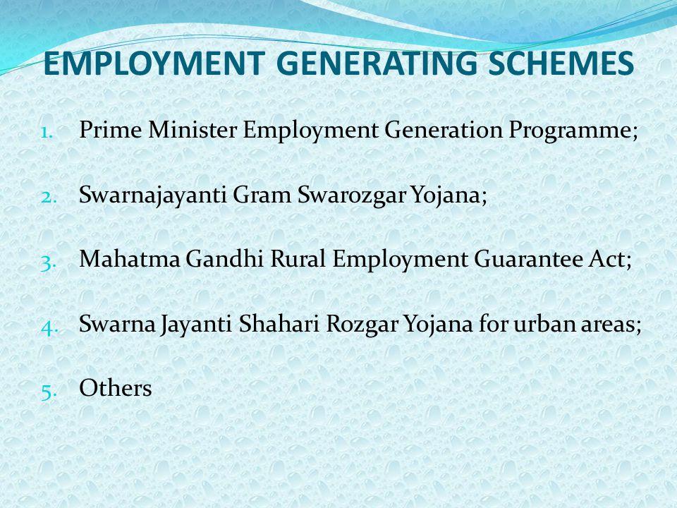 EMPLOYMENT GENERATING SCHEMES 1. Prime Minister Employment Generation Programme; 2. Swarnajayanti Gram Swarozgar Yojana; 3. Mahatma Gandhi Rural Emplo
