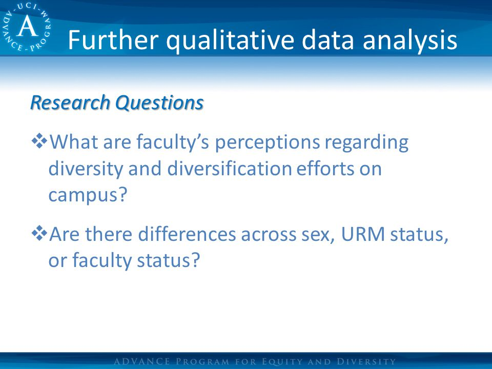 Further qualitative data analysis Research Questions  What are faculty's perceptions regarding diversity and diversification efforts on campus.