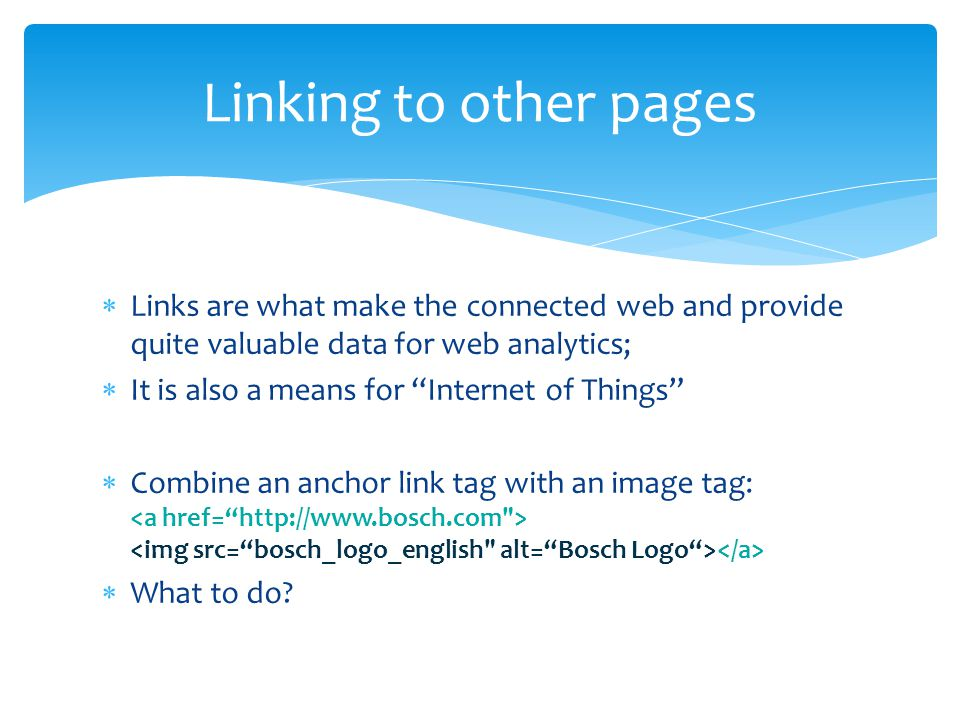  Links are what make the connected web and provide quite valuable data for web analytics;  It is also a means for Internet of Things  Combine an anchor link tag with an image tag:  What to do.