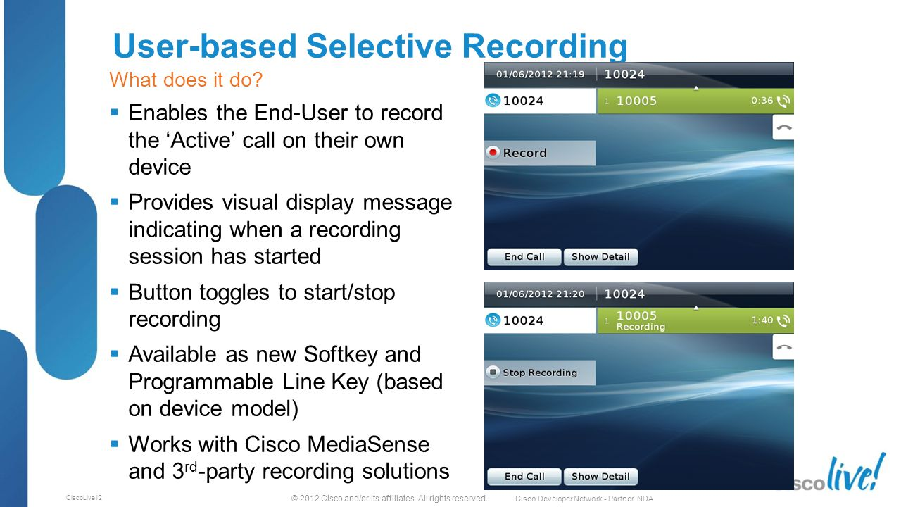 © 2012 Cisco and/or its affiliates. All rights reserved. Cisco Developer Network - Partner NDA CiscoLive12 User-based Selective Recording  Enables th