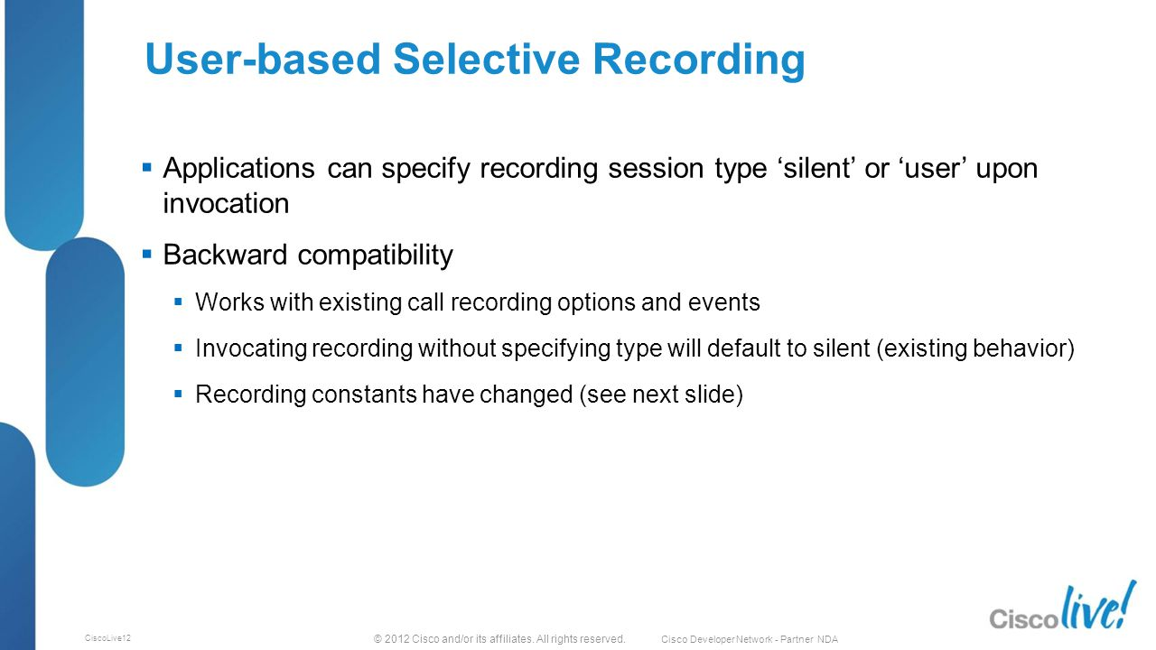 © 2012 Cisco and/or its affiliates. All rights reserved. Cisco Developer Network - Partner NDA CiscoLive12 User-based Selective Recording  Applicatio