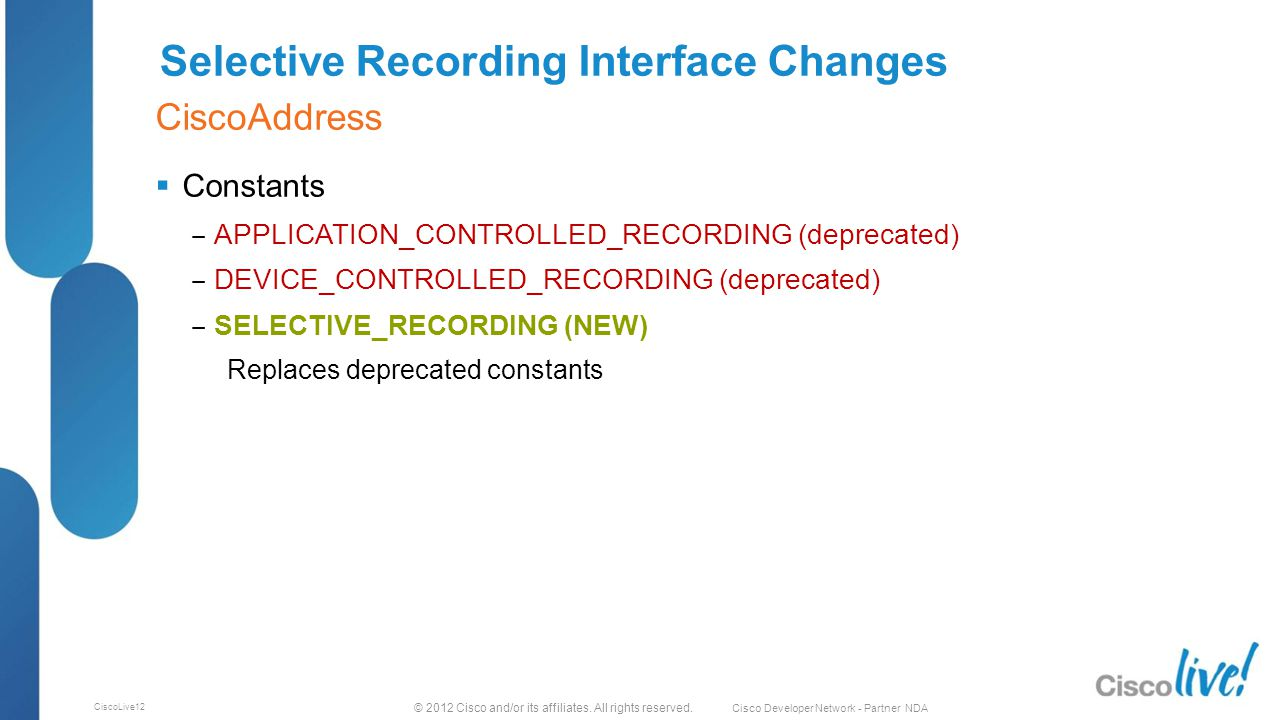 © 2012 Cisco and/or its affiliates. All rights reserved. Cisco Developer Network - Partner NDA CiscoLive12 Selective Recording Interface Changes  Con