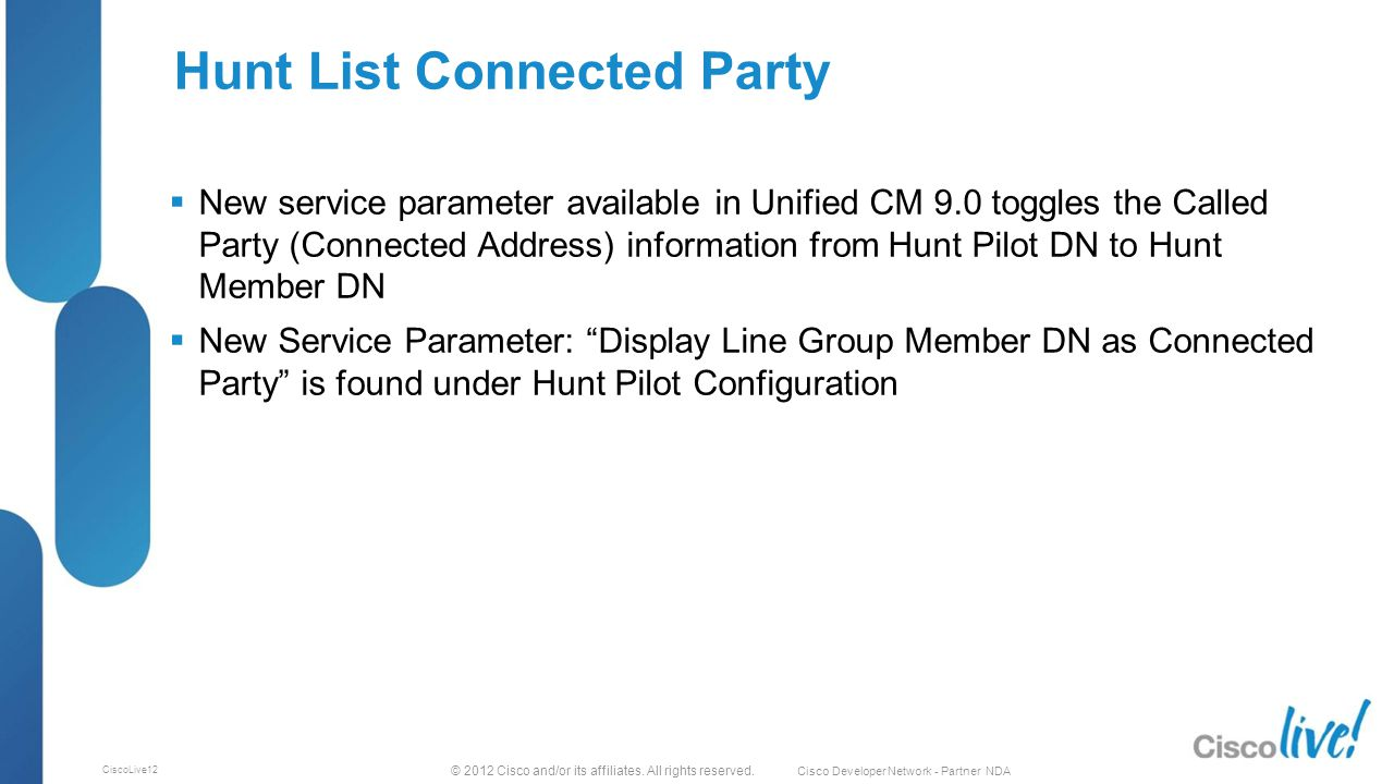 © 2012 Cisco and/or its affiliates. All rights reserved. Cisco Developer Network - Partner NDA CiscoLive12 Hunt List Connected Party  New service par