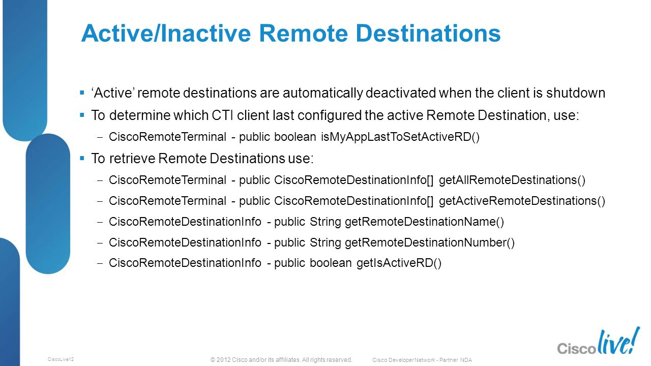 © 2012 Cisco and/or its affiliates. All rights reserved. Cisco Developer Network - Partner NDA CiscoLive12 Active/Inactive Remote Destinations  'Acti