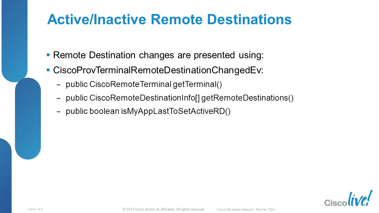 © 2012 Cisco and/or its affiliates. All rights reserved. Cisco Developer Network - Partner NDA CiscoLive12 Active/Inactive Remote Destinations  Remot