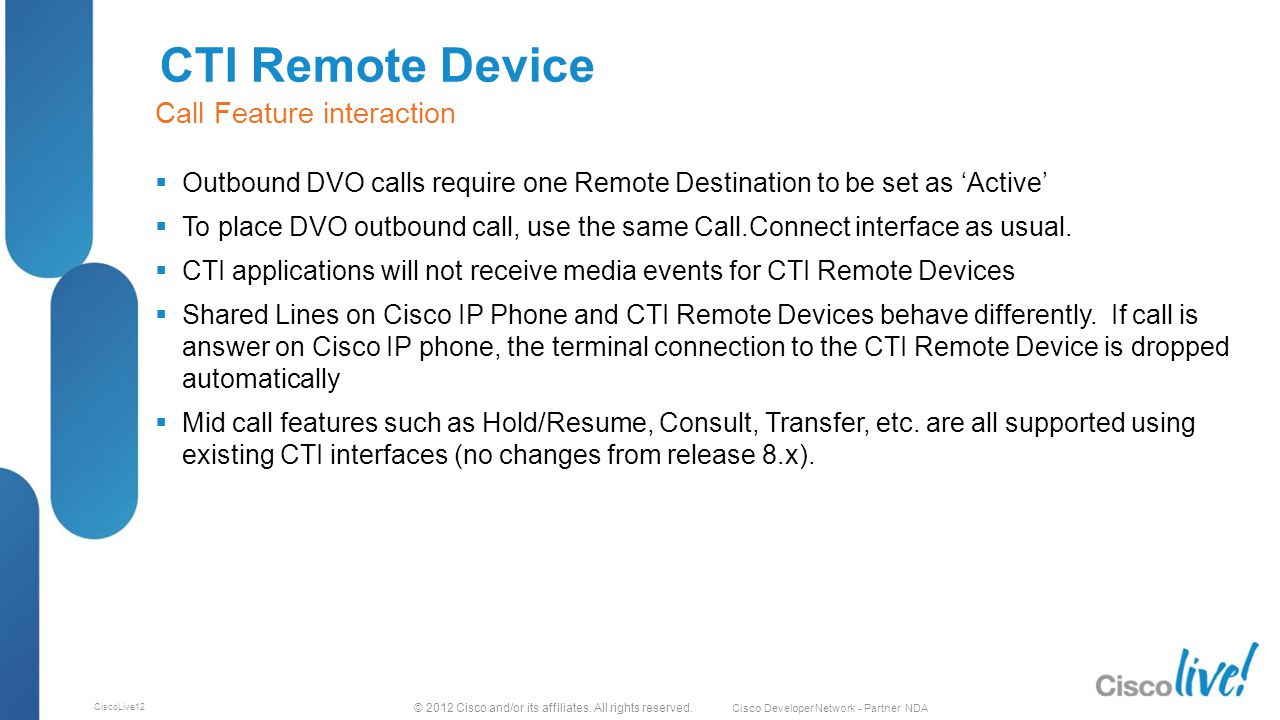 © 2012 Cisco and/or its affiliates. All rights reserved. Cisco Developer Network - Partner NDA CiscoLive12 CTI Remote Device  Outbound DVO calls requ