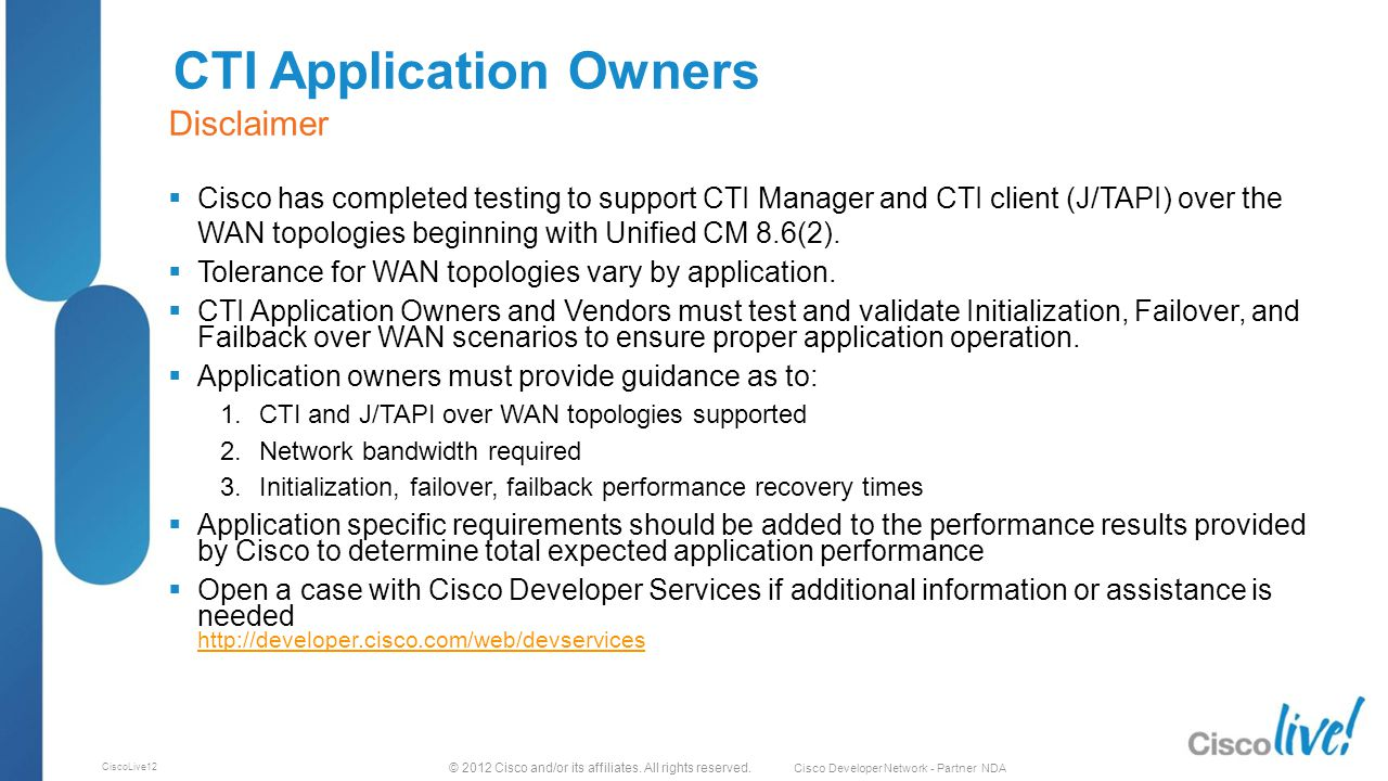 © 2012 Cisco and/or its affiliates. All rights reserved. Cisco Developer Network - Partner NDA CiscoLive12 CTI Application Owners  Cisco has complete