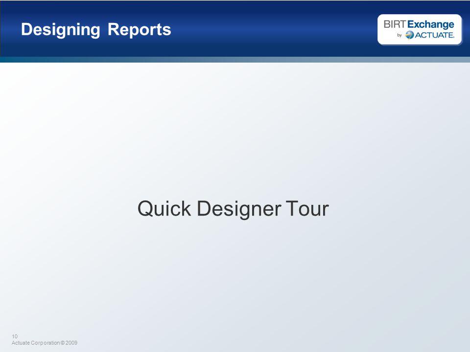 10 Actuate Corporation © 2009 Designing Reports Quick Designer Tour