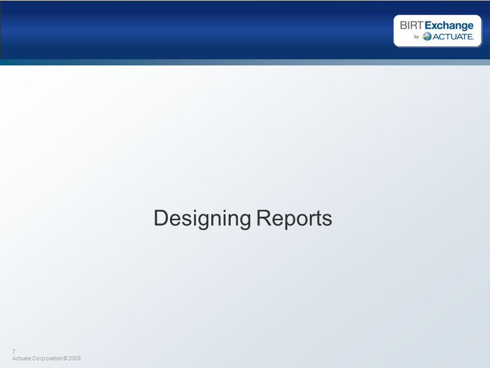 7 Actuate Corporation © 2009 Designing Reports