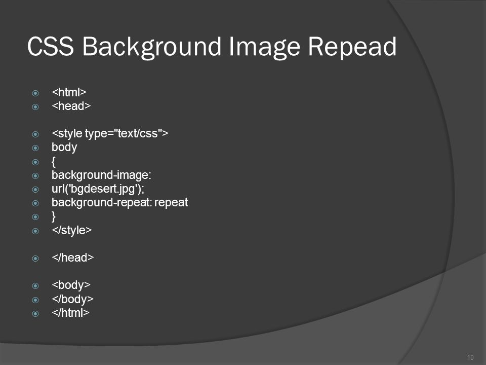 CSS Background Image Repead   body  {  background-image:  url( bgdesert.jpg );  background-repeat: repeat  }  10