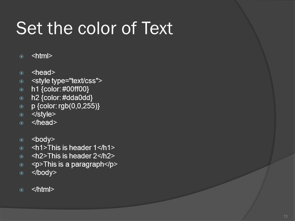 Set the color of Text   h1 {color: #00ff00}  h2 {color: #dda0dd}  p {color: rgb(0,0,255)}   This is header 1  This is header 2  This is a paragraph  13